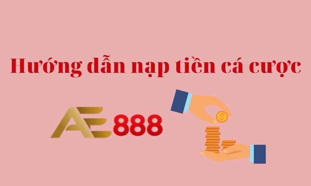 Hướng dẫn nạp tiền cá cược AE888